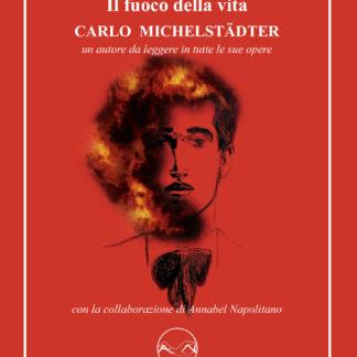 Carlo Michelstädter - Il fuoco della vita